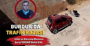 Burdur'da Trafik Kazası, İnfaz ve Koruma Memuru Şeref YATAR Vefat Etti