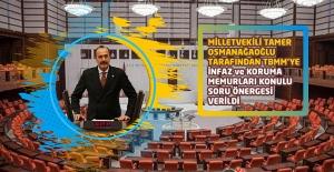 Milletvekili Tamer OSMANAĞAOĞLU tarafından TBMM'ye İnfaz ve Koruma Memurları Konulu Soru Önergesi Verildi