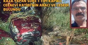 Kaza Yapan Söke T Tipi Kapalı Cezaevi Katibi'nin Aracı ve Cesedi Bulundu