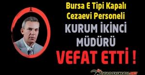 Bursa E Tipi Kapalı Ceza İnfaz Kurumu Kurum İkinci Müdürü Hasan ÇEPNİ Vefat Etti