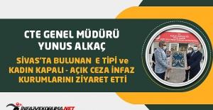 CTE Genel Müdürü Yunus ALKAÇ, Sivas'ta Bulunan E Tipi ve Kadın Kapalı - Açık Ceza İnfaz Kurumlarını Ziyaret Etti
