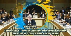 CTE Genel Müdürü Yunus ALKAÇ, TBMM Adalet Komisyonunda Milletvekillerinin Eleştiri ve Sorularına Cevap Verdi