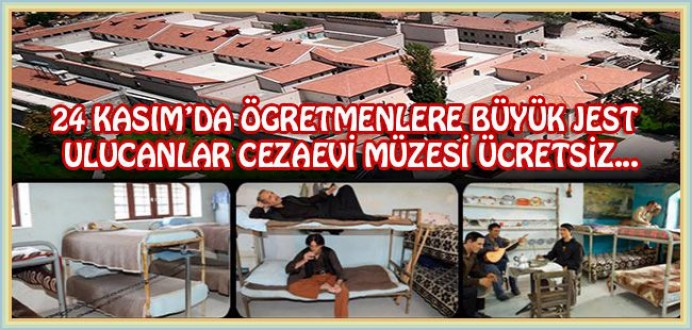 24 Kasımda Öğretmenlere Büyük Jest; Ulucanlar Cezaevi Müzesi Ücretsiz !