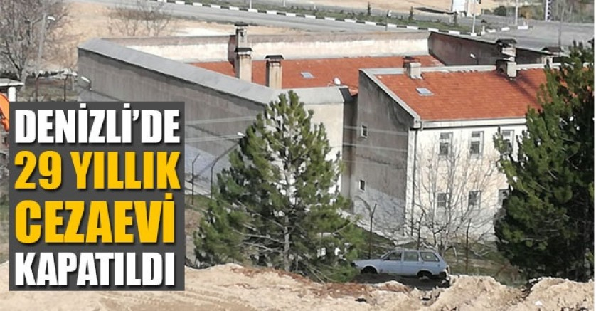 29 Yıllık Denizli - Çameli K1 Tipi Kapalı Cezaevi Kapatıldı