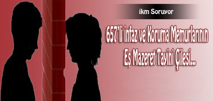 657'li İnfaz ve Koruma Memurlarının Eş Mazeret Tayini Çilesi...