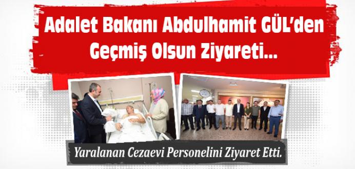 Adalet Bakanı Abdulhamit GÜL'den Yaralı Cezaevi Personeline Ziyaret !