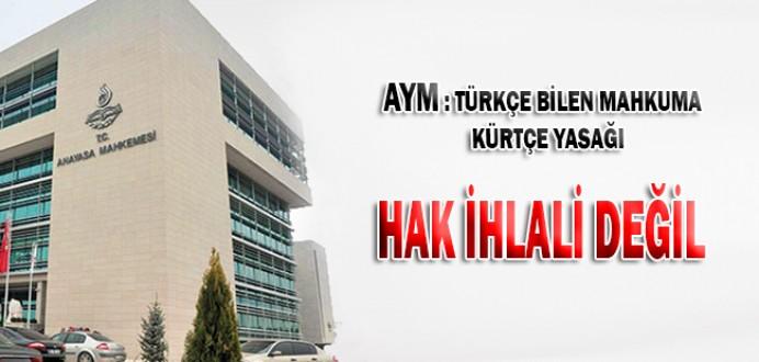 AYM: Türkçe Bilen Mahkûma Kürtçe Yasağı Hak İhlali Değil...
