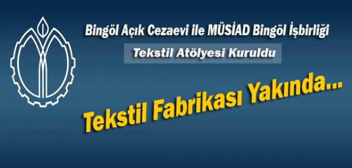 Bingöl Açık Cezaevi İle Müsiad Bingöl İşbirliği, Tekstil Atölyesi Kuruldu...
