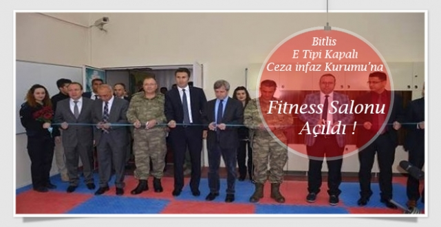 Bitlis E Tipi Kapalı Ceza İnfaz Kurumuna Fitness Salonu Açıldı...