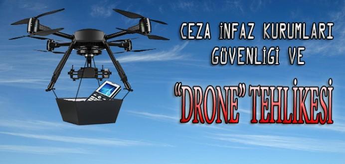 Ceza İnfaz Kurumları Güvenliği ve 'Drone' Tehlikesi...Köşe Yazısı...