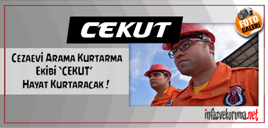 Cezaevi Arama Kurtarma Ekibi 'CEKUT' Hayat Kurtaracak !