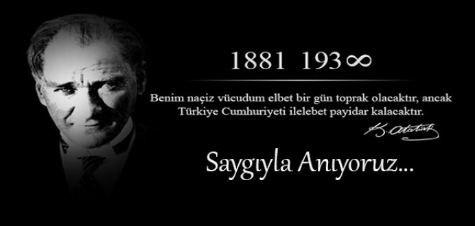 Gazi Mustafa Kemal ATATÜRK'ün Ölümünün 80. Yılını Saygıyla Anıyoruz...