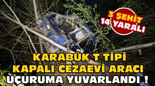 Karabük Kapalı Cezaevi Aracı Uçuruma Yuvarlandı : 3 Şehit, 14 Yaralı !