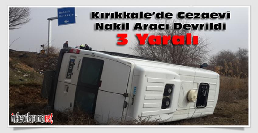 Kırıkkale'de Cezaevi Nakil Aracı Devrildi :  3 Yaralı