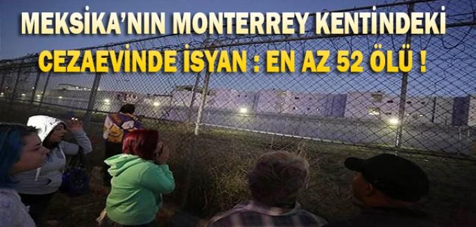 Meksika'nın Monterrey Kentindeki Topo Chico Cezaevinde İsyan : En Az 52 Ölü...