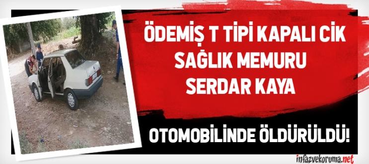 Ödemiş T Tipi Kapalı CİK Sağlık Memuru Otomobilinde Öldürüldü !