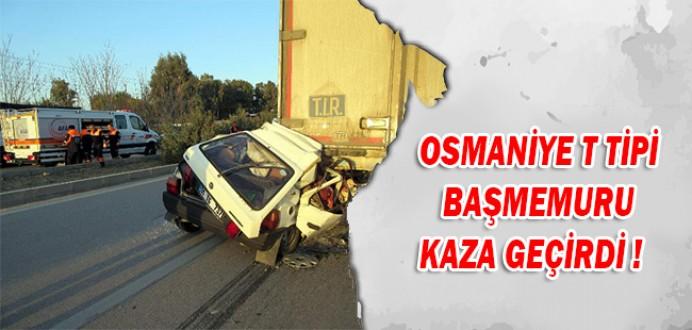 Osmaniye T Tipi İnfaz ve Koruma Başmemuru Trafik Kazası Geçirdi !