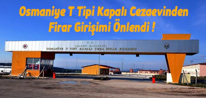 Osmaniye T Tipi Kapalı Cezaevinden Firar Girişimi Önlendi !