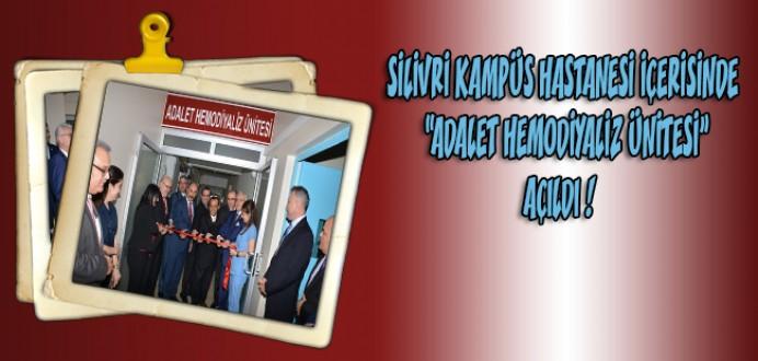 Silivri Kampüs Hastanesi İçerisinde 'Adalet Hemodiyaliz Ünitesi' Açıldı !