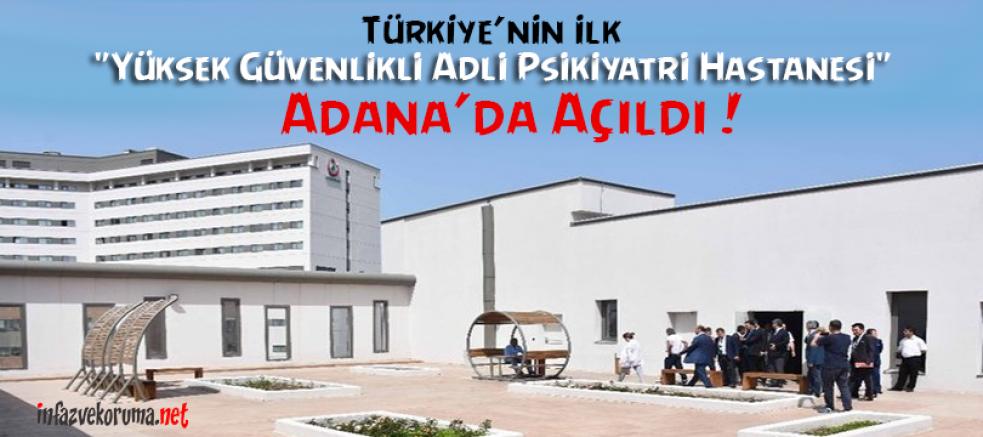 Türkiye'nin İlk ' Yüksek Güvenlikli Adli Psikiyatri Hastanesi ' Adana'da...