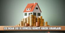 23 Ocak 2019 Yılı Güncel Konut Kredi Oranları