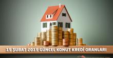 15 Şubat 2019 Tarihli Güncel Konut Kredisi Faiz Oranları Listesi