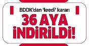 BDDK'dan tüketici kredileri kararı: Vade 36 aya indi!