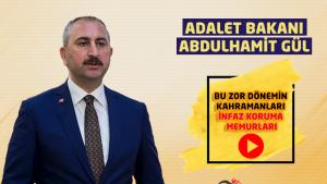 Adalet Bakanı Abdulhamit GÜL, 'Bu Zor Dönemin Kahramanları İnfaz Koruma Memurları'