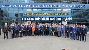 Adalet Bakanı Abdulhamit GÜL'den CTE Genel Müdürlüğü Yeni Bina Ziyareti