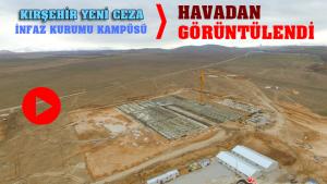 Kırşehir Yeni Cezaevi Kampüsü Havadan Görüntülendi