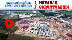 Adana'ya Yapılan Yeni Cezaevleri Havadan Görüntülendi
