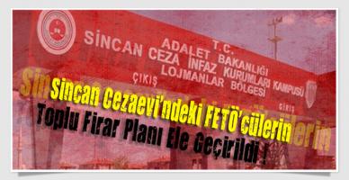 Sincan Cezaevi'ndeki FETÖ'cülerin Toplu Firar Planı Ele Geçirildi !